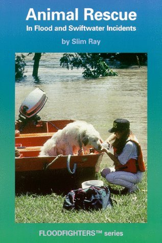 Animal Rescue in Flood and Swiftwater Incidents Slim Ray