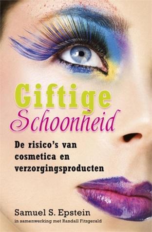 Giftige schoonheid : de risicos van cosmetica en verzorgingsproducten  by  Samuel S. Epstein