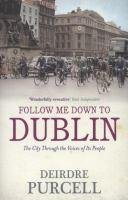 Follow Me Down to Dublin  by  Deirdre Purcell