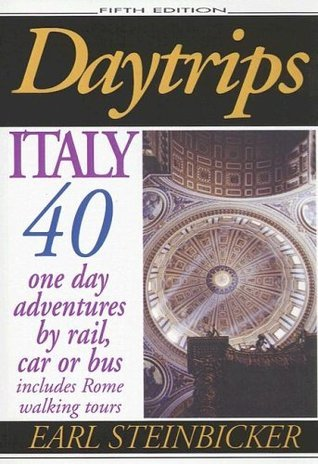 Daytrips Italy: 40 One Day Adventures  by  Rail, Car or Bus by Earl Steinbicker