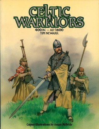 Celtic Warriors: 400BC-AD1600  by  Tim Newark