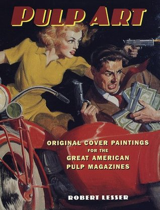 Pulp Fiction: Cover Paintings for the Great American Pulp Magazines  by  Robert Lesser