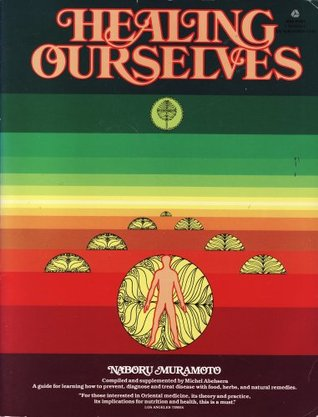Healing Ourselves: A Book to Serve As a Companion in Time of Illness and Health : Based on the Lectures and Teaching of Naboru Muramoto  by  Naboru Muramoto