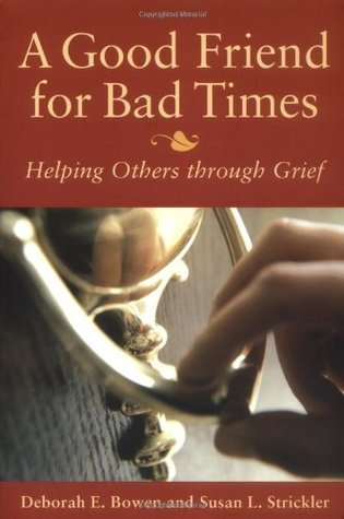 A Good Friend for Bad Times: Helping Others Through Grief  by  Deborah E. Bowen