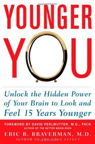 Younger You: Unlock the Hidden Power of Your Brain to Look and Feel 15 Years Younger Eric R. Braverman