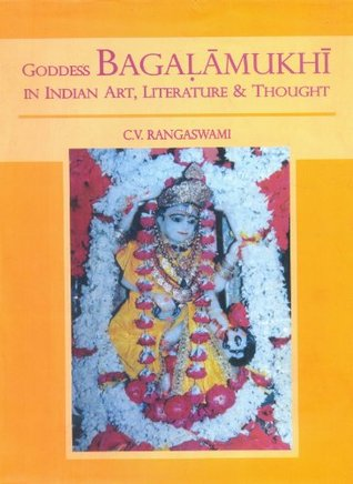 Goddess Bagalamukhi in Indian Art, Literature & Thought C. V. Rangaswami