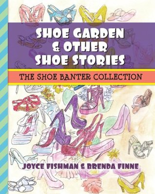 Shoe Garden & Other Shoe Stories: The Shoe Banter Collection Joyce Fishman