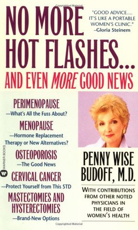 No More Hot Flashes... And Even More Good News  by  Penny Wise Budoff