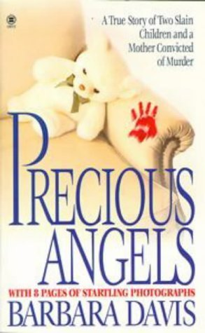 Precious Angels: A True Story of Two Slain Children and a Mother Convicted of Murder  by  Barbara Davis