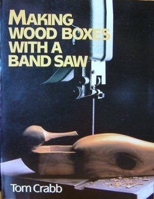 Making Wood Boxes with a Band Saw Tom Crabb