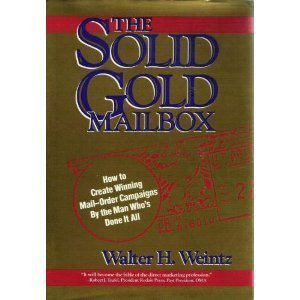 The Solid Gold Mailbox: How to Create Winning Mail-Order Campaigns...by the Man Whos Done It All Walter H. Weintz