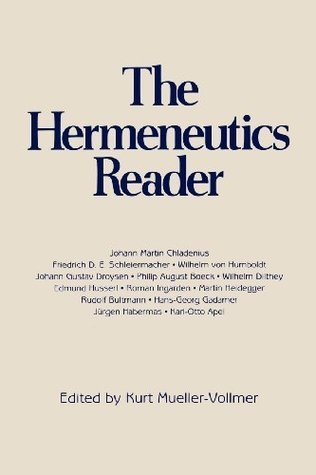 Hermeneutics Reader: Texts of the German Tradition from the Enlightenment to the Present  by  Kurt Mueller-Vollmer