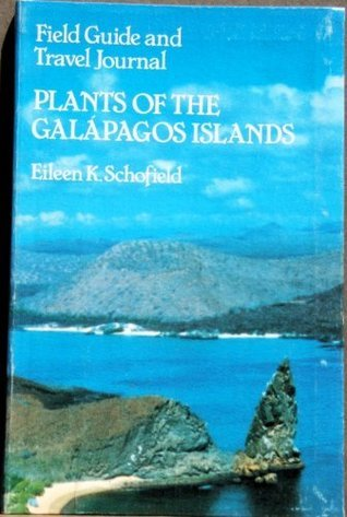 Plants of the Galapagos Islands: Field Guide and Travel Journal  by  Eileen Schofield