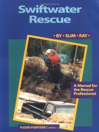 Swiftwater Rescue: A Manual for the Rescue Professional Slim Ray