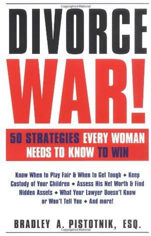 Divorce War!: 50 Strategies Every Woman Needs to Know to Win Bradley A. Pistotnik