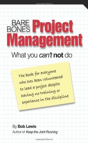 Bare Bones Project Management: What you cant not do Bob Lewis