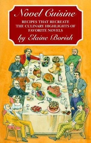 Novel Cuisine: Recipes That Recreate the Culinary Highlights of Famous Novels  by  Elaine Borish