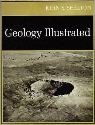 Geology Illustrated  by  John S. Shelton
