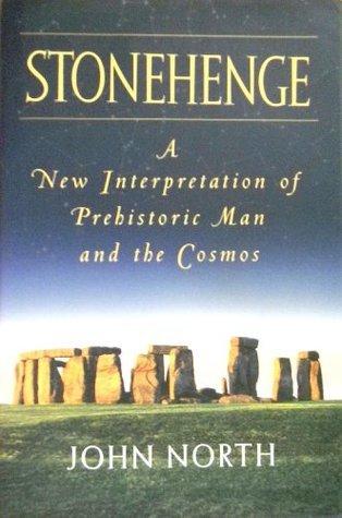 Stonehenge : A New Interpretation of Prehistoric Man and the Cosmos John  North