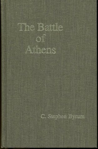 The Battle of Athens  by  C. Stephen Byrum