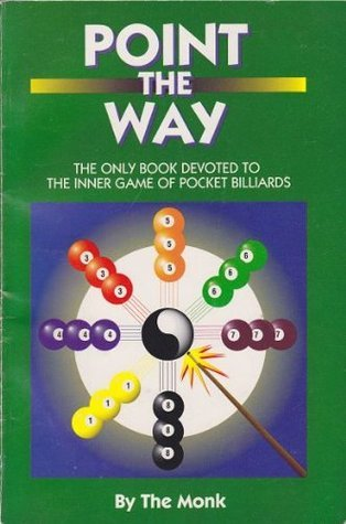 Point the Way: The Only Book Devoted to the Inner Game of Pocket Billiards  by  The Monk