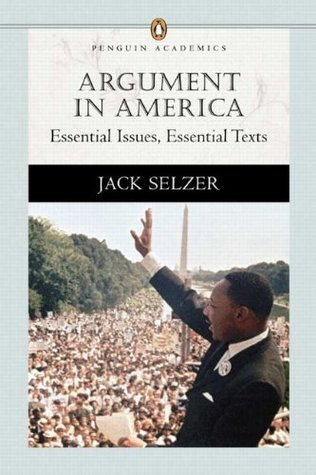 Argument in America: Essential Issues, Essential Texts Jack Selzer