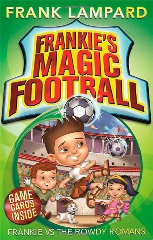 Frankie vs the Rowdy Romans (Frankies Magic Football #2)  by  Frank Lampard
