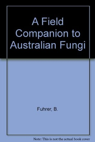 A Field Companion to Australian Fungi  by  B. Fuhrer