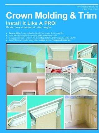 Crown Molding & Trim: Install It Like a Pro!  by  Wayne Drake
