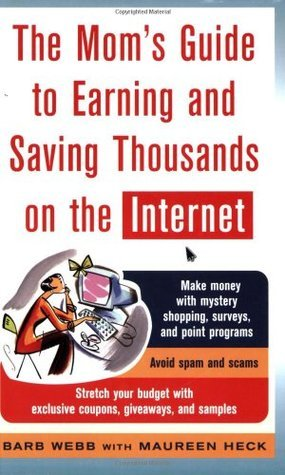 The Moms Guide to Earning and Saving Thousands on the Internet  by  Barb Webb