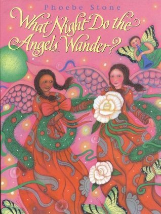 What Night Do the Angels Wander?  by  Phoebe Stone