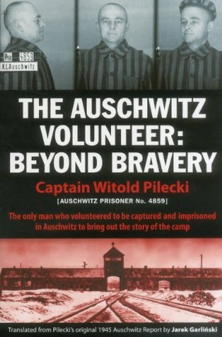 The Auschwitz Volunteer: Beyond Bravery Witold Pilecki