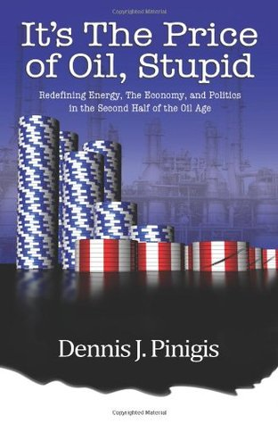 Its The Price of Oil, Stupid  by  Dennis J. Pinigis