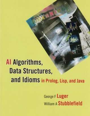 AI Algorithms, Data Structures, and Idioms in PROLOG, LISP, and Java  by  George F. Luger