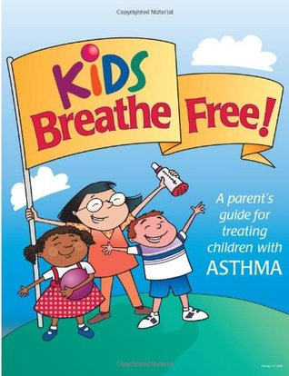 Kids Breathe Free: A parents guide for treating children with ASTHMA Pritchett & Hull