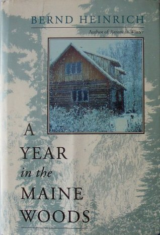 A Year in the Maine Woods Bernd Heinrich