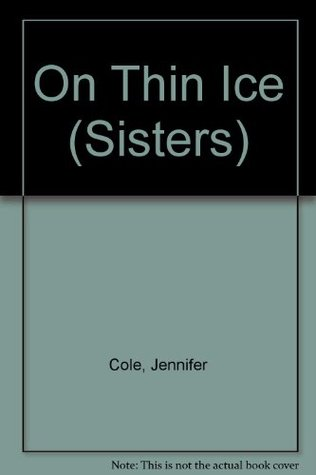 On Thin Ice (Sisters, #6) Jennifer Cole