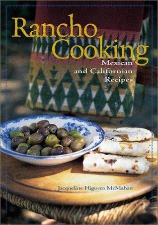 Rancho Cooking: Mexican and Californian Recipes Jacqueline Higuera McMahan
