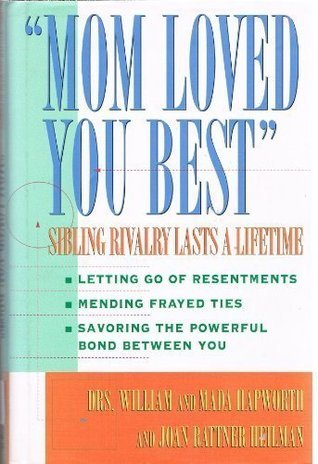 Mom Loved You Best: Sibling Rivalry Lasts a Lifetime William E. Hapworth