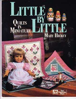 Little Little : Quilts in Miniature by Mary Hickey