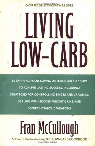 Living Low-Carb: The Complete Guide to Long-Term Low-Carb Dieting Fran McCullough