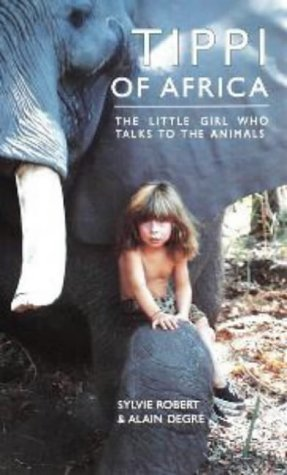 Tippi of Africa: The Little Girl Who Talks to the Animals Sylvie Robert