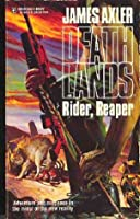 Rider, Reaper (Deathlands, #22) James Axler