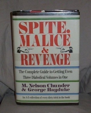 Spite,Malice and Revenge: The Ultimate Guide to Getting Even (3 Diabolical Volumes in 1) M. Nelson Chunder