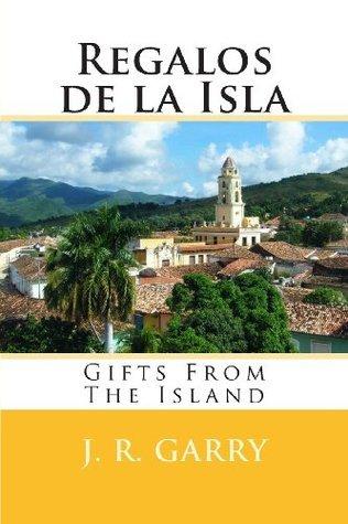 Regalos de La Isla: Gifts from the Island J R Garry