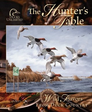 The Hunters Table  by  Ducks Unlimited