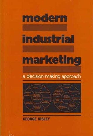 Modern Industrial Marketing George Risley