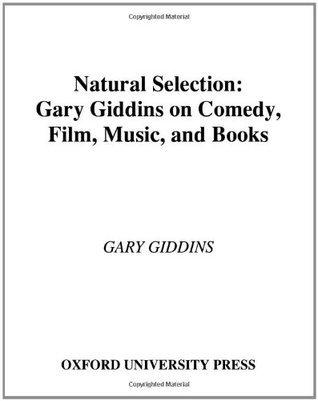 Natural Selection: Gary Giddins on Comedy, Film, Music, and Books  by  Gary Giddins