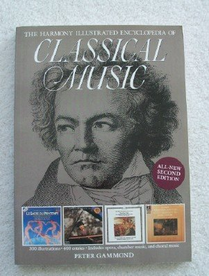 The Harmony Illustrated Encyclopedia of Classical Music Peter Gammond