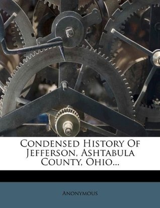 Condensed History Of Jefferson, Ashtabula County, Ohio...  by  Anonymous